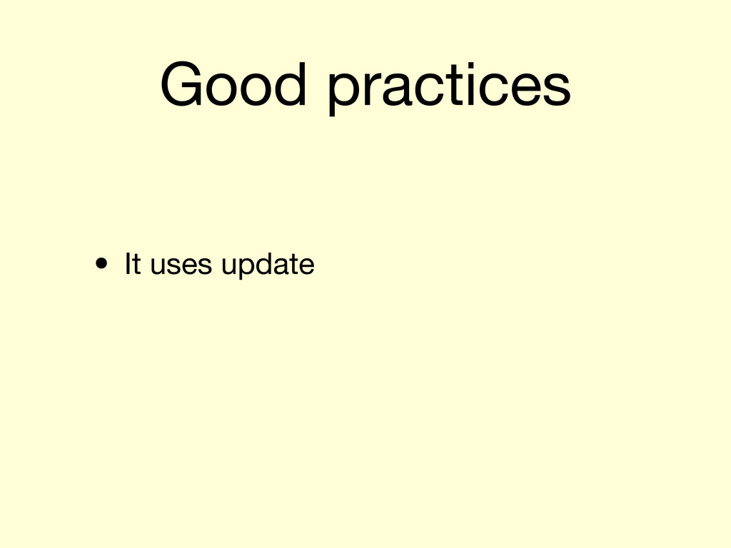Good practices • It uses update