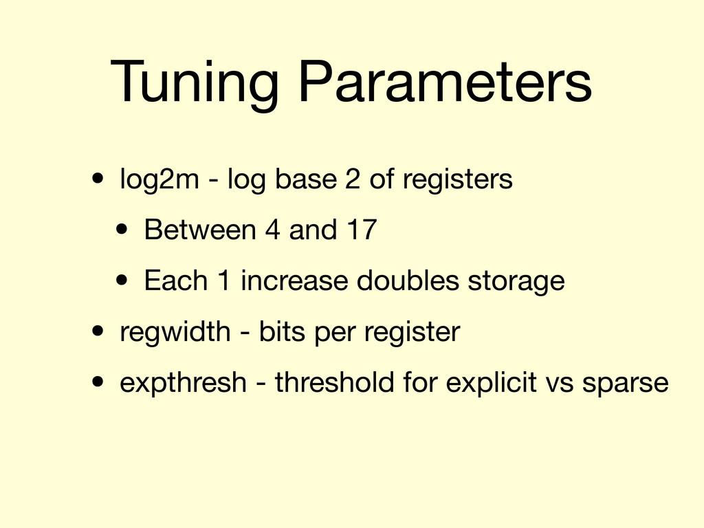 Tuning Parameters • log2m - log base 2 of regis...