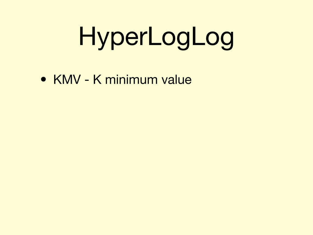 HyperLogLog • KMV - K minimum value
