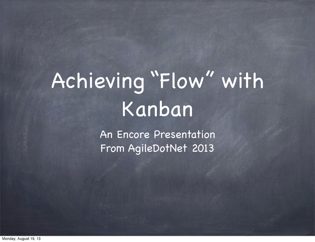 "Achieving ""Flow"" with Kanban An Encore Presenta..."