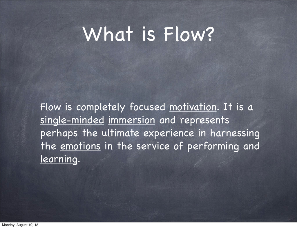 What is Flow? Flow is completely focused motiva...