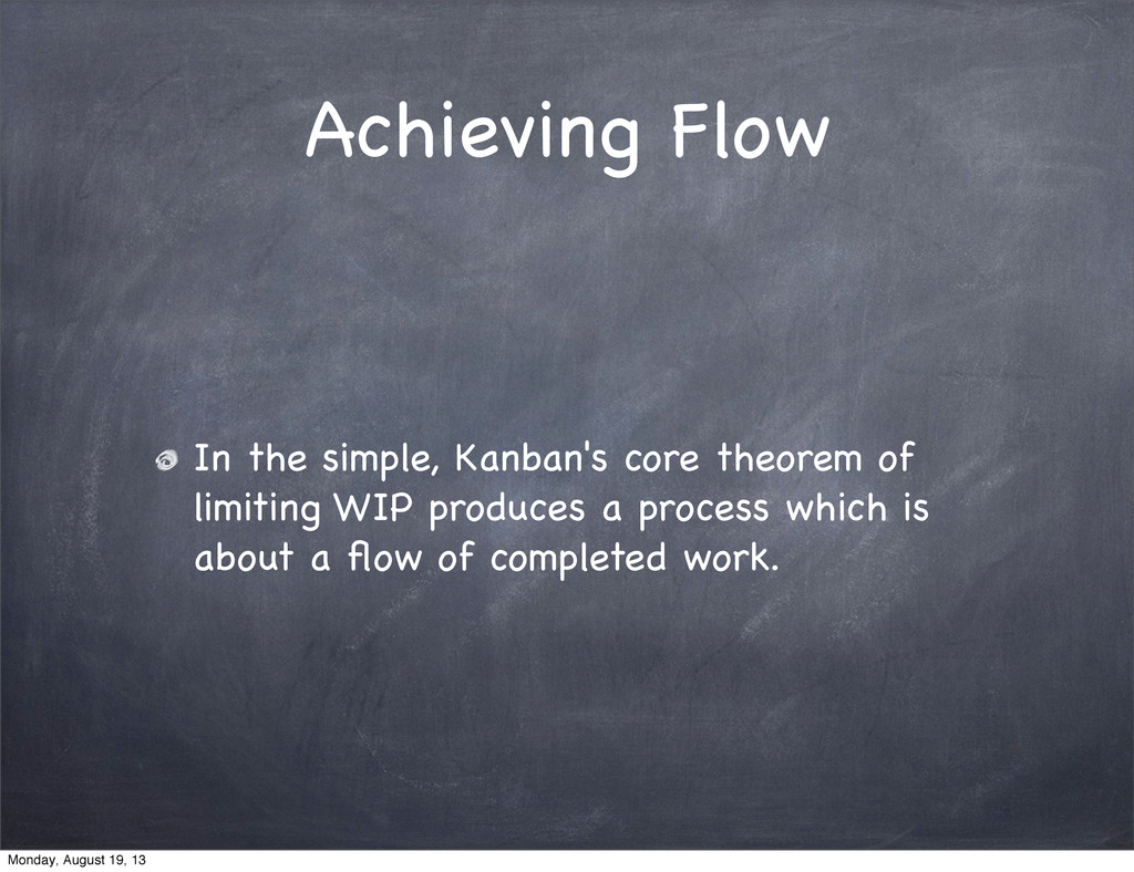 Achieving Flow In the simple, Kanban's core the...