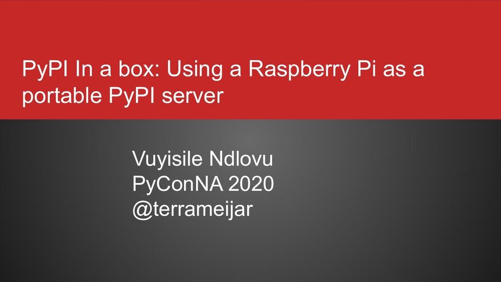 PyPI In a box: Using a Raspberry Pi as a portab...