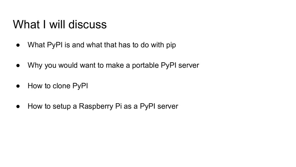 What I will discuss ● What PyPI is and what tha...