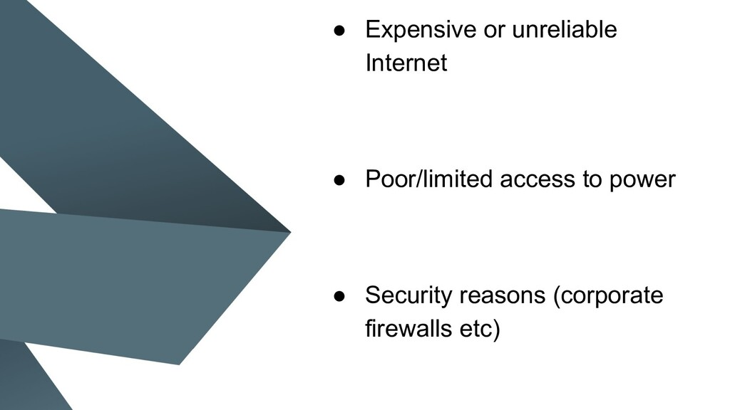 ● Expensive or unreliable Internet ● Poor/limit...