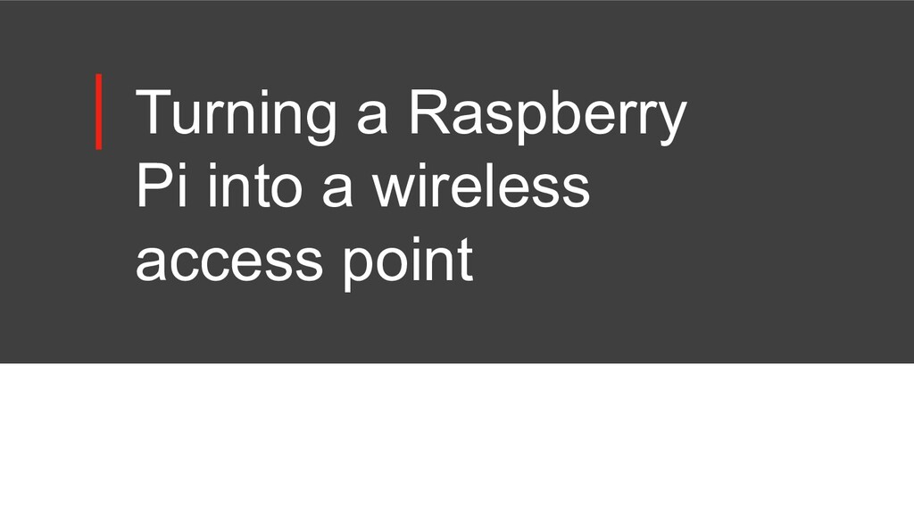 Turning a Raspberry Pi into a wireless access p...