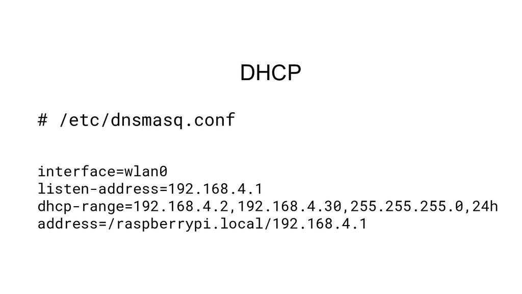 DHCP # /etc/dnsmasq.conf interface=wlan0 listen...