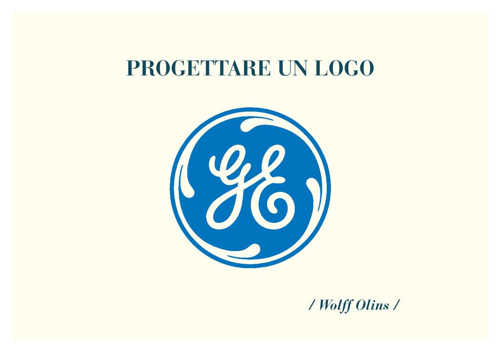 PROGETTARE UN LOGO / Wolff Olins /