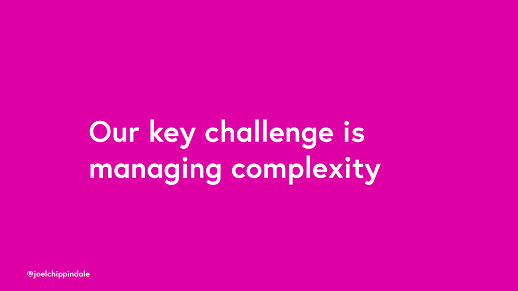 @joelchippindale Our key challenge is managing ...