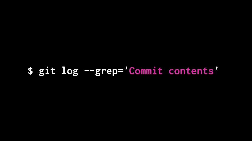$ git log --grep='Commit contents'