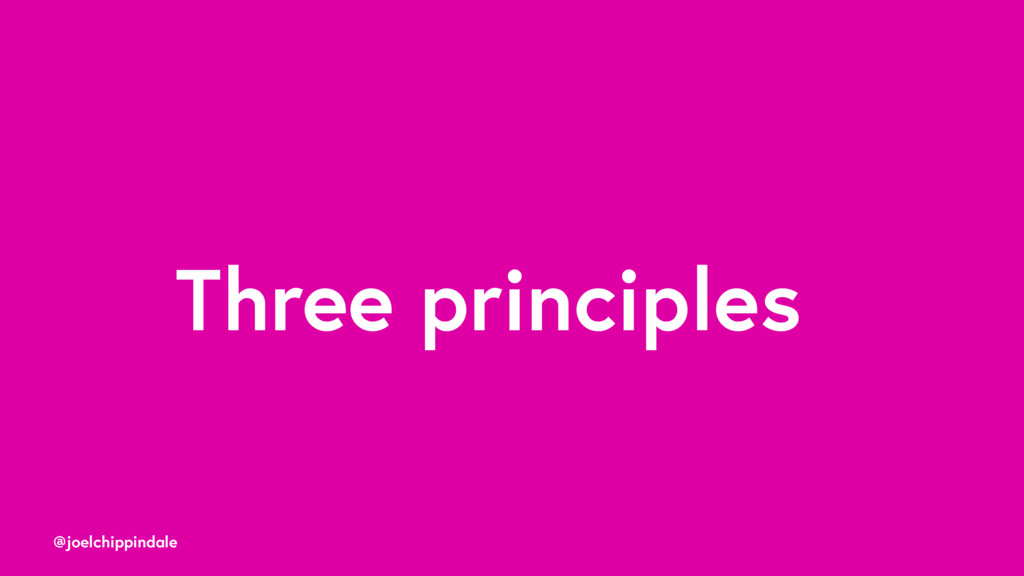 @joelchippindale Three principles
