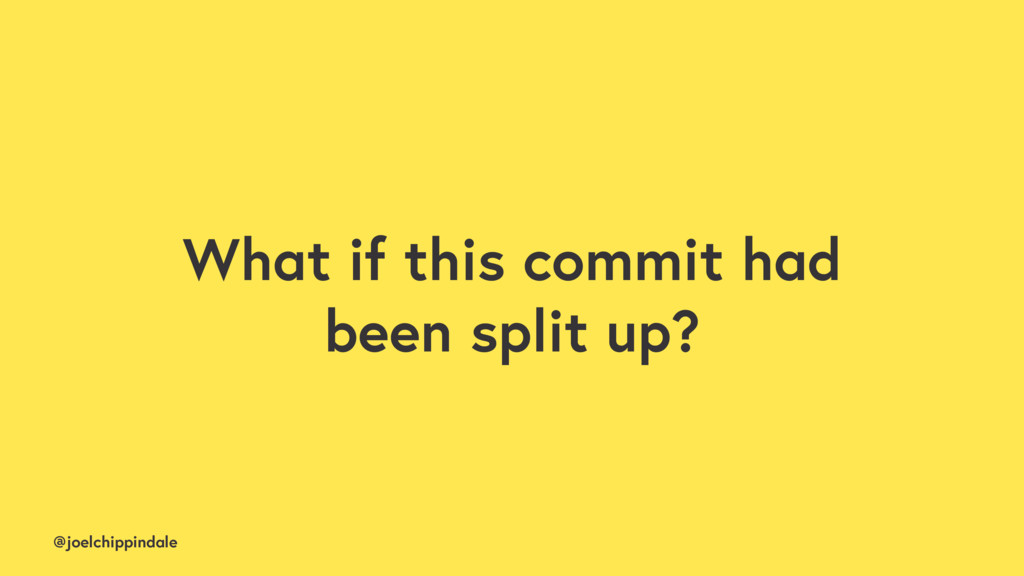 @joelchippindale What if this commit had been s...