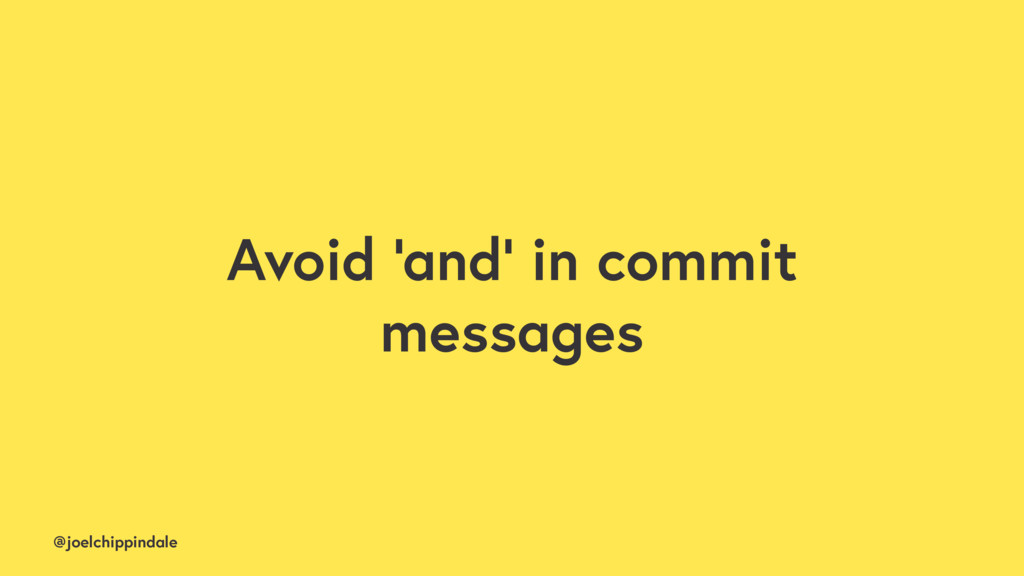 @joelchippindale Avoid 'and' in commit messages