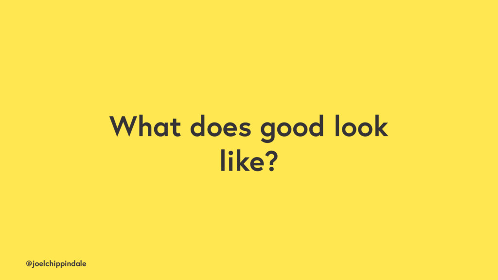 @joelchippindale What does good look like?