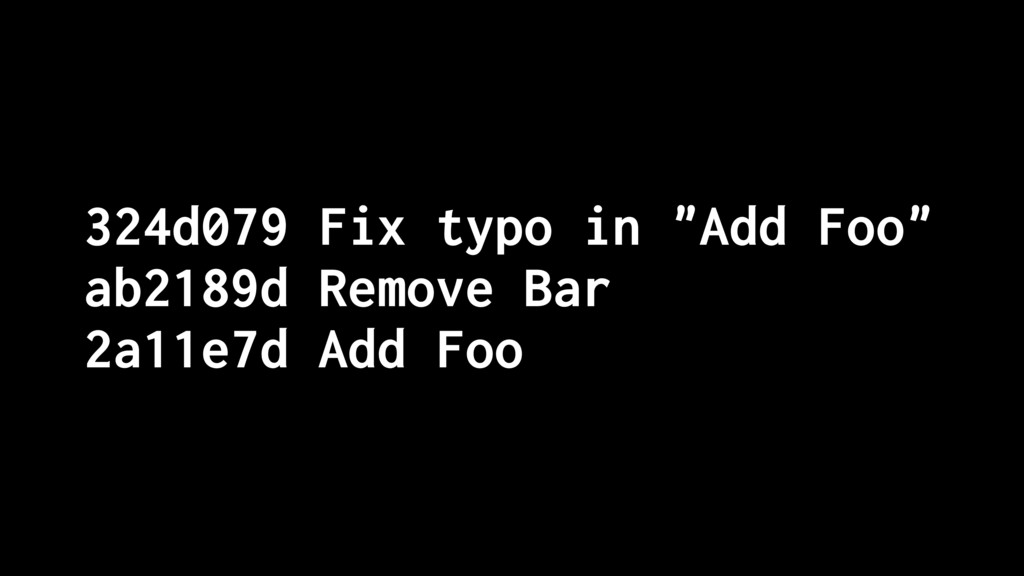 "324d079 Fix typo in ""Add Foo"" ab2189d Remove Ba..."