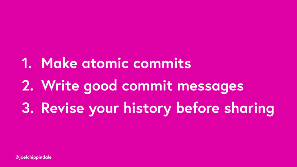 @joelchippindale 1. Make atomic commits 2. Writ...