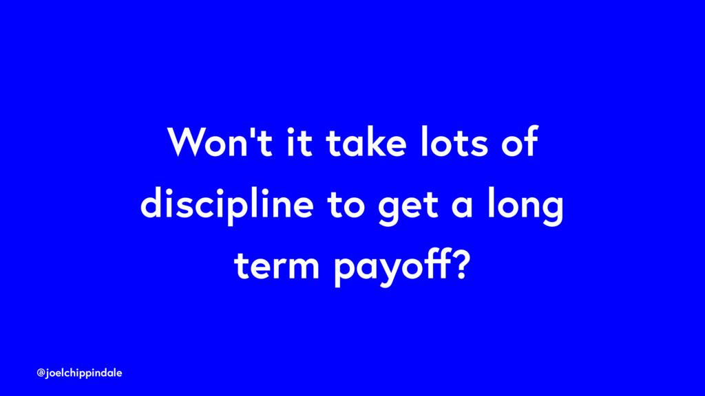 @joelchippindale Won't it take lots of discipli...