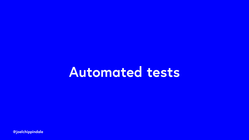 @joelchippindale Automated tests