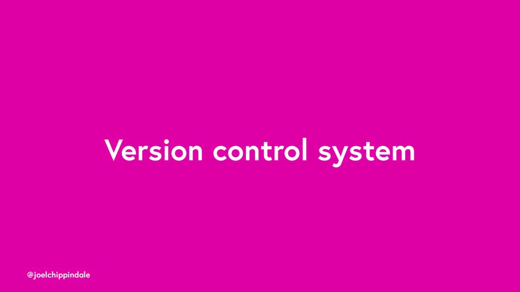 @joelchippindale Version control system