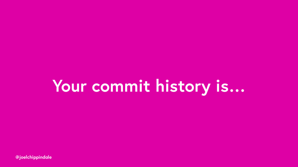@joelchippindale Your commit history is…