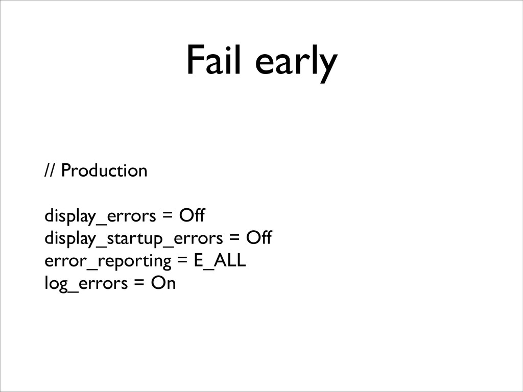 Fail early // Production	 