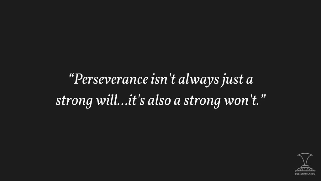 """Perseverance isn't always just a strong will…i..."