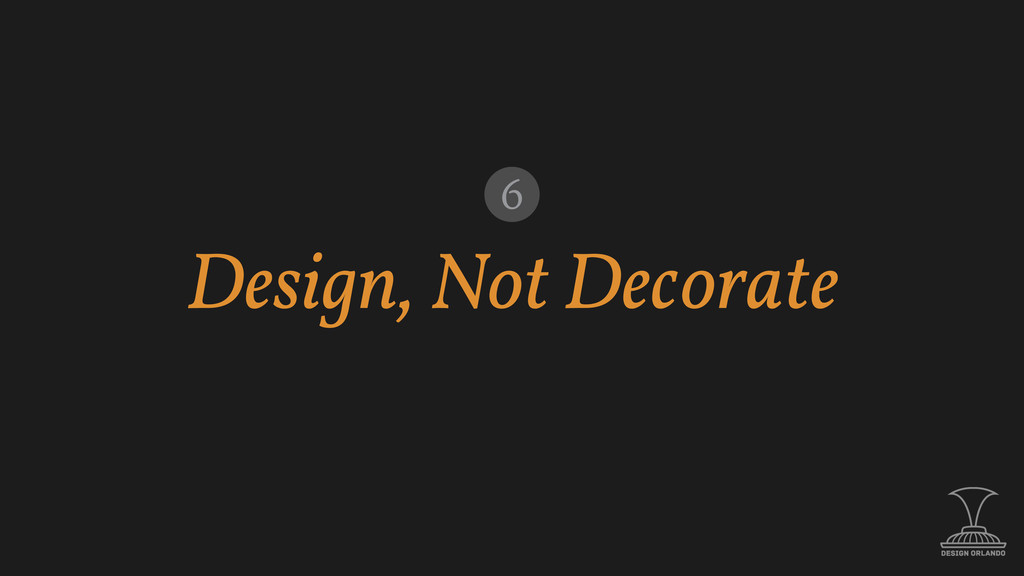 Design, Not Decorate 6