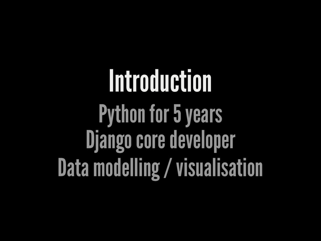 Introduction Python for 5 years Django core dev...