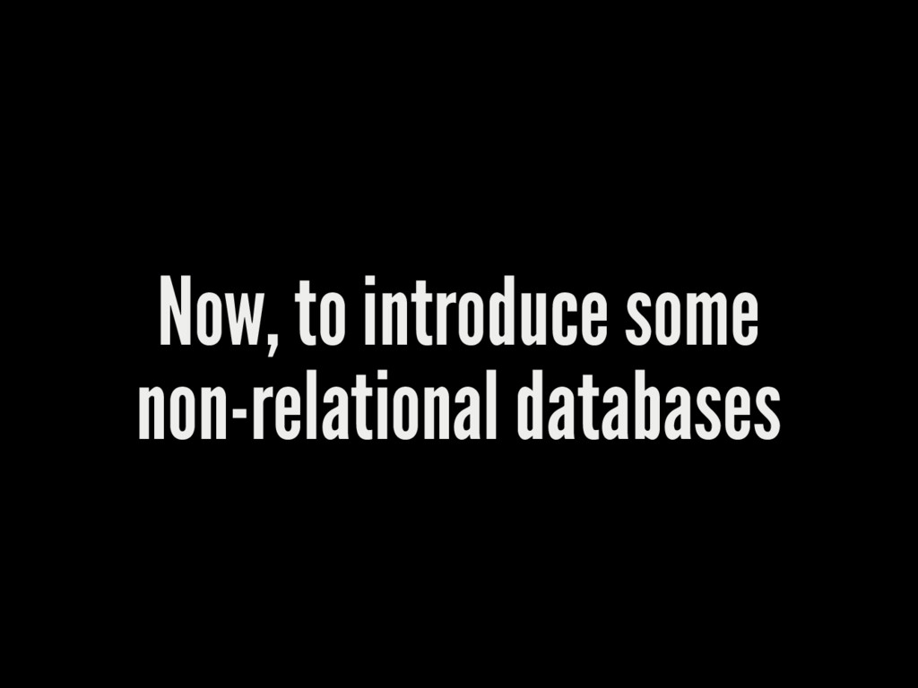 Now, to introduce some non-relational databases