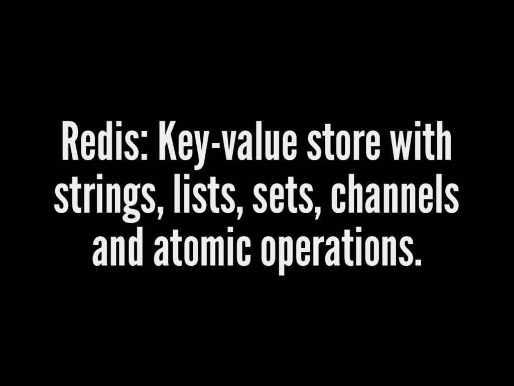 Redis: Key-value store with strings, lists, set...
