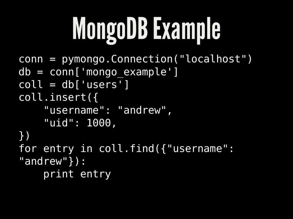 "MongoDB Example conn = pymongo.Connection(""loca..."