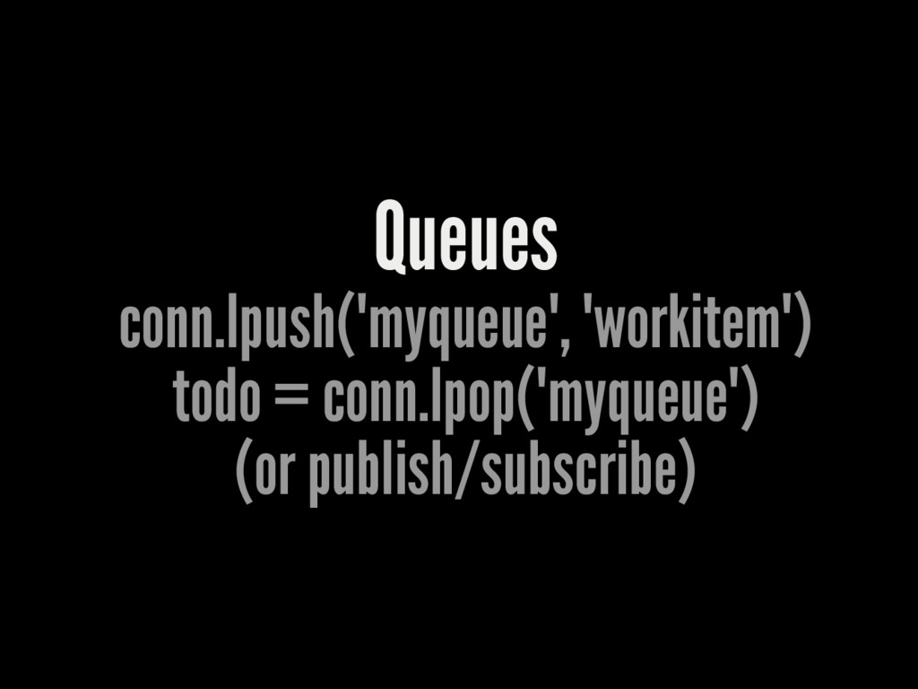 "Queues conn.lpush(""myqueue"", ""workitem"") todo =..."