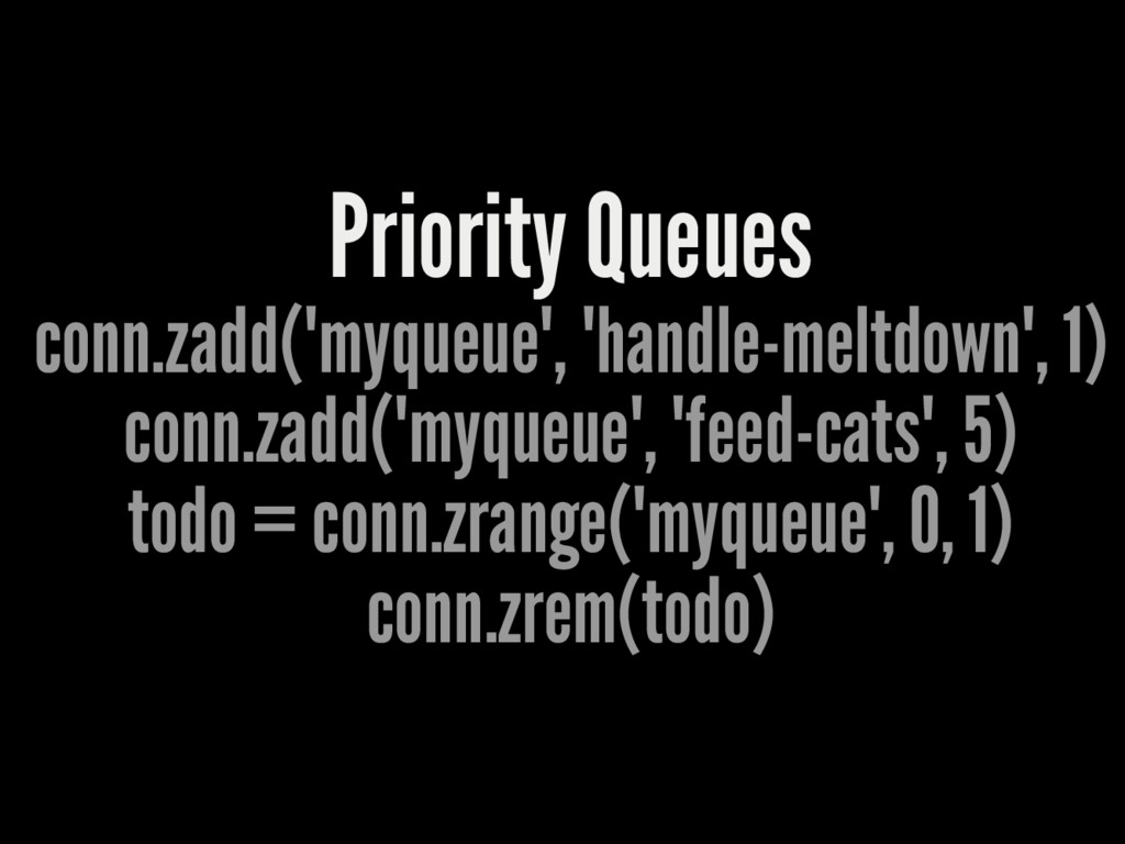 "Priority Queues conn.zadd(""myqueue"", ""handle-me..."