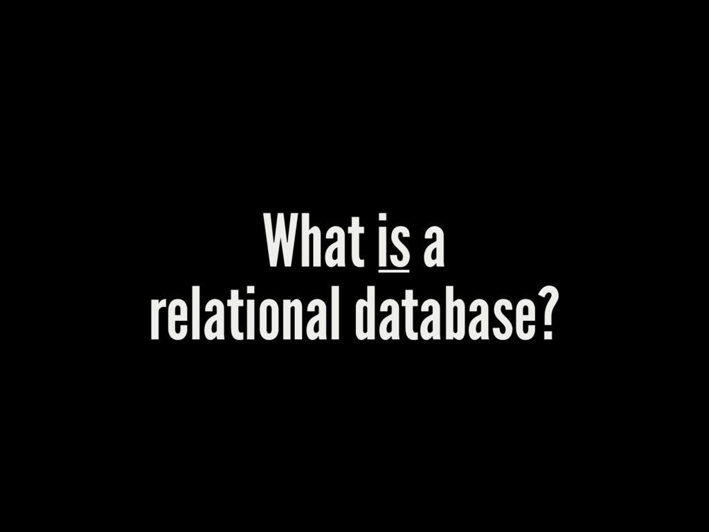 What is a relational database?
