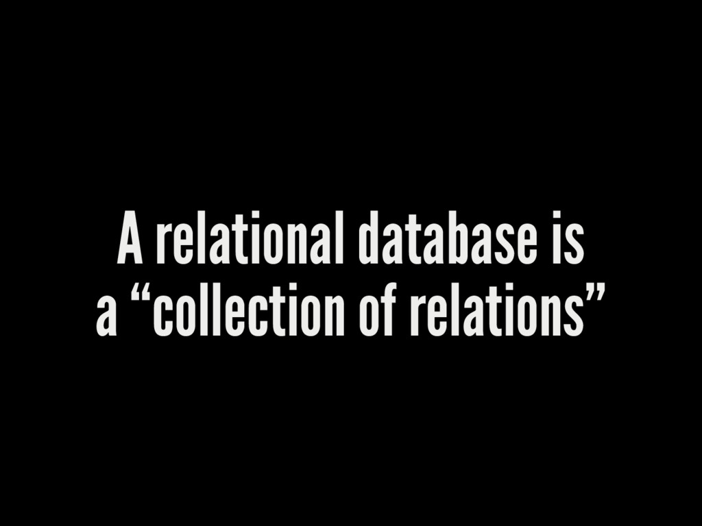 "A relational database is a ""collection of relat..."