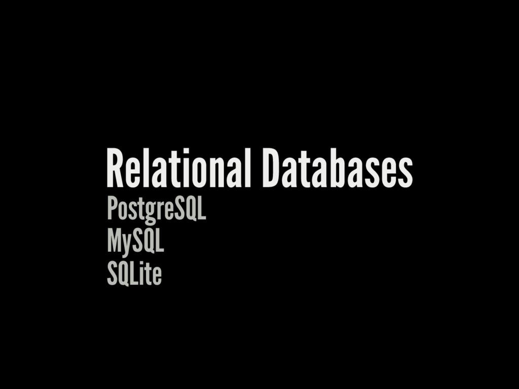 Relational Databases PostgreSQL MySQL SQLite