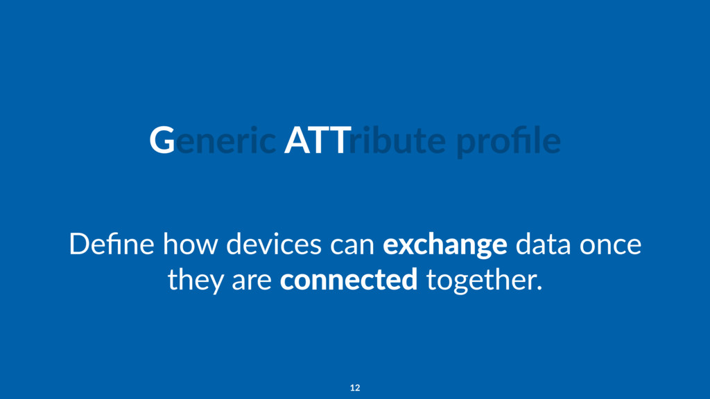 Generic ATTribute profile Define how devices can ...