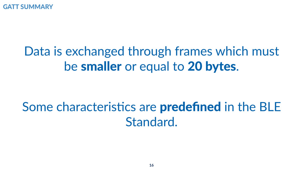Some characterisFcs are predefined in the BLE St...