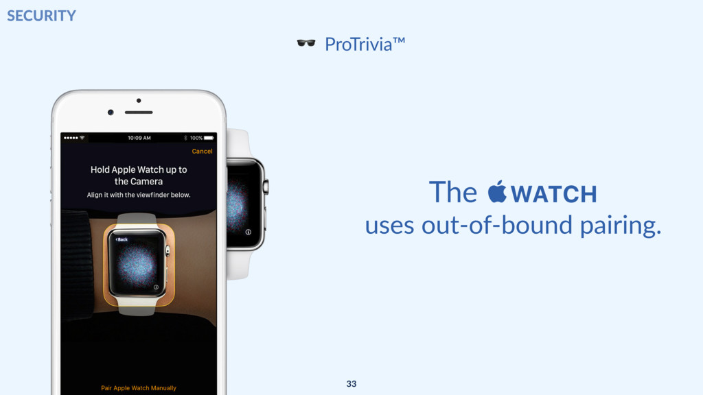 The WATCH uses out-of-bound pairing.  ProTrivi...
