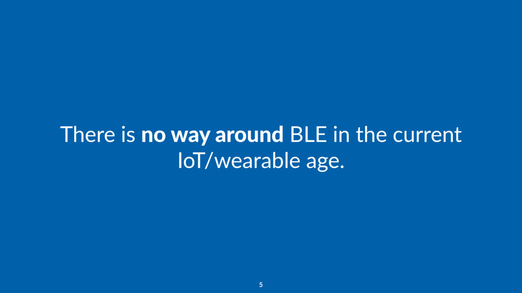 There is no way around BLE in the current IoT/w...