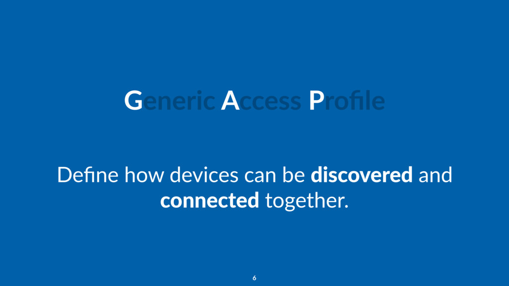 Generic Access Profile Define how devices can be ...
