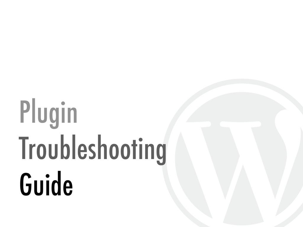 Plugin  Troubleshooting  Guide