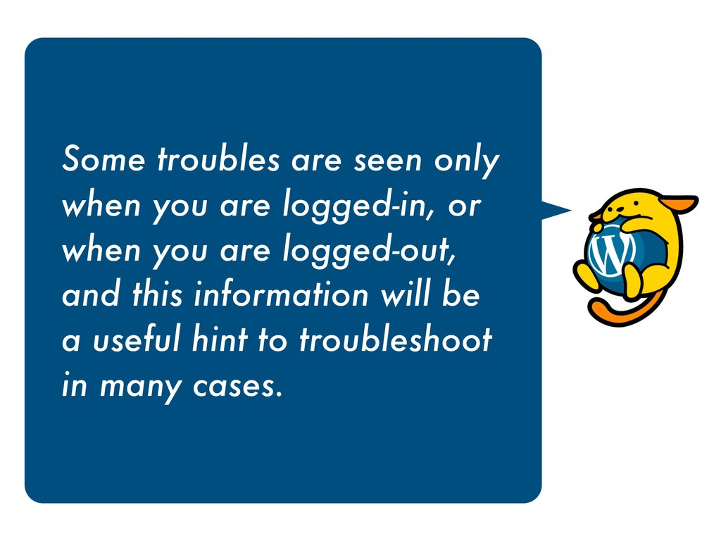 Some troubles are seen only when you are logged...