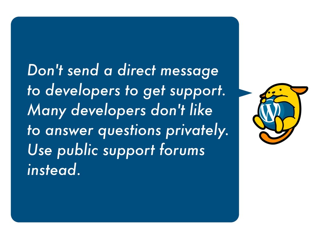 Don't send a direct message  to developers to ...