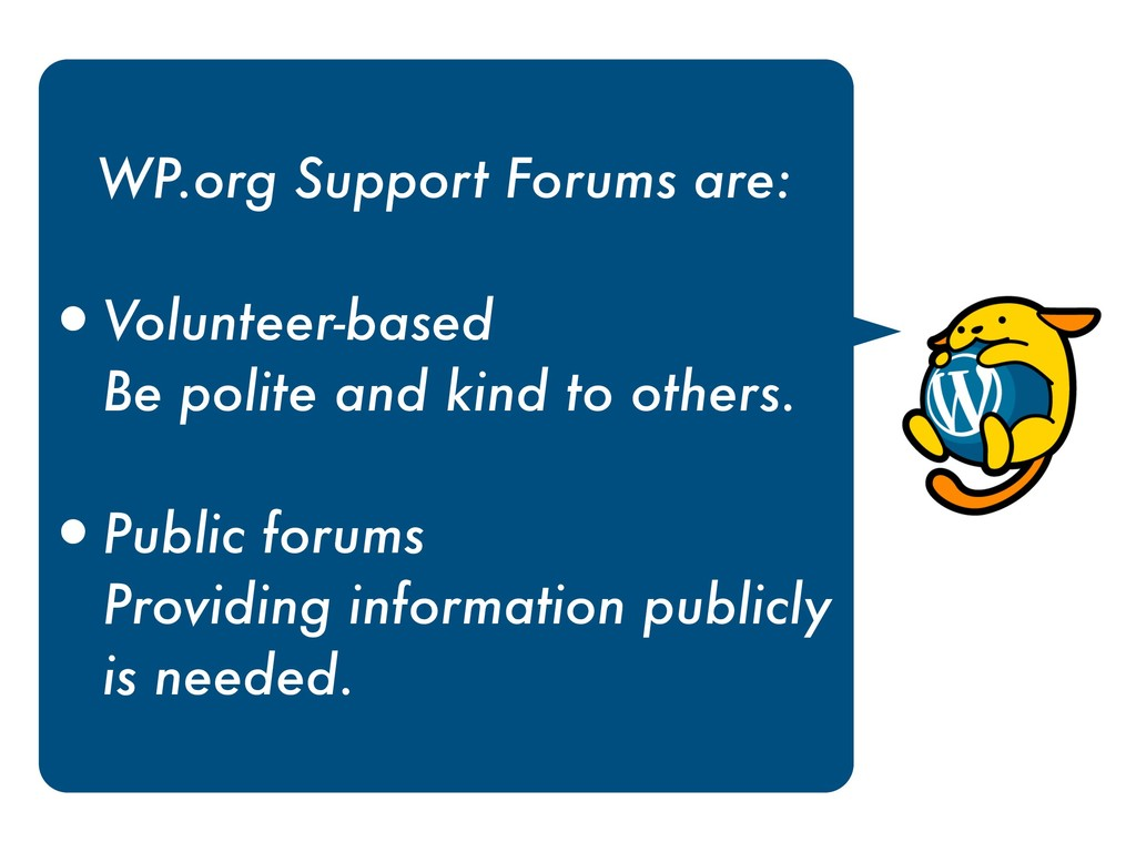 WP.org Support Forums are: •Volunteer-based B...