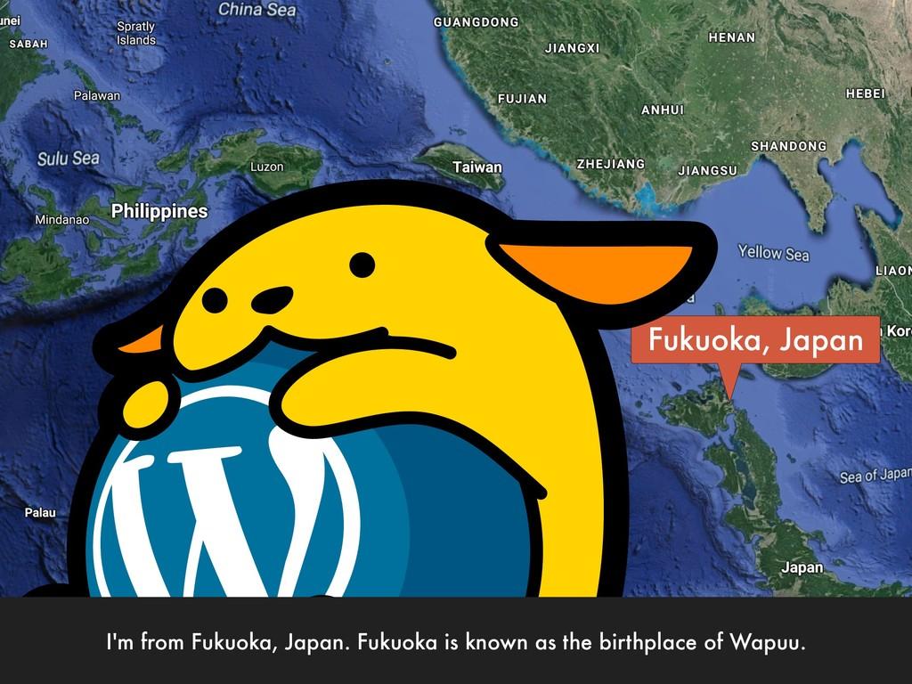 Fukuoka, Japan I'm from Fukuoka, Japan. Fukuoka...