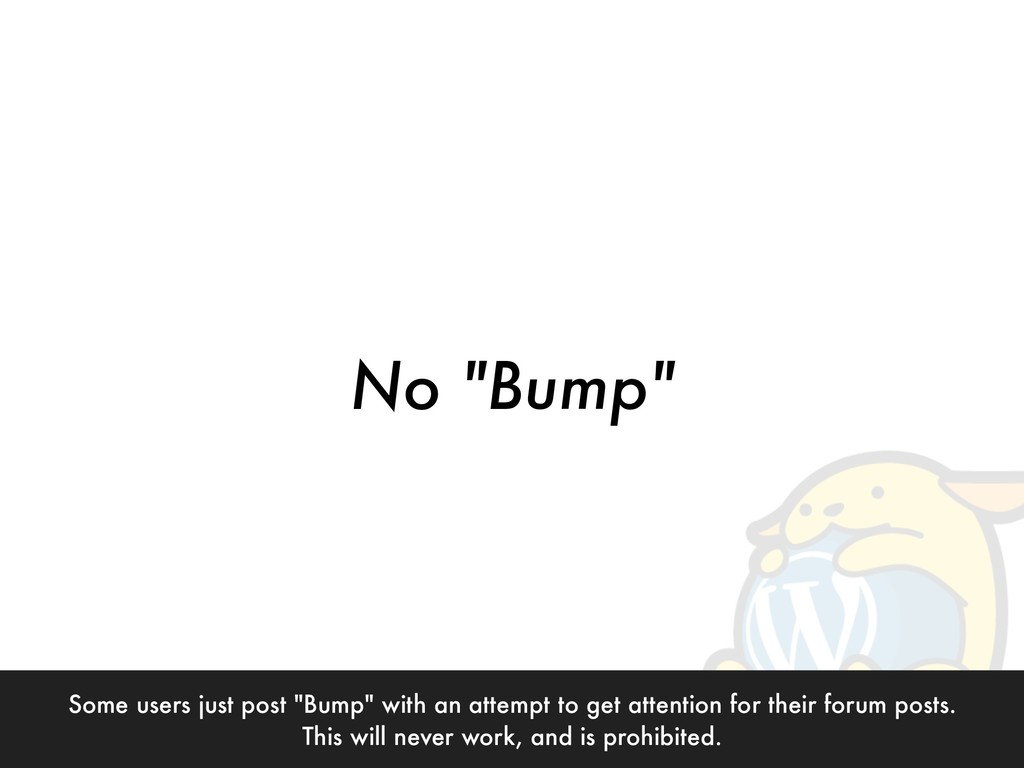 "No ""Bump"" Some users just post ""Bump"" with an a..."
