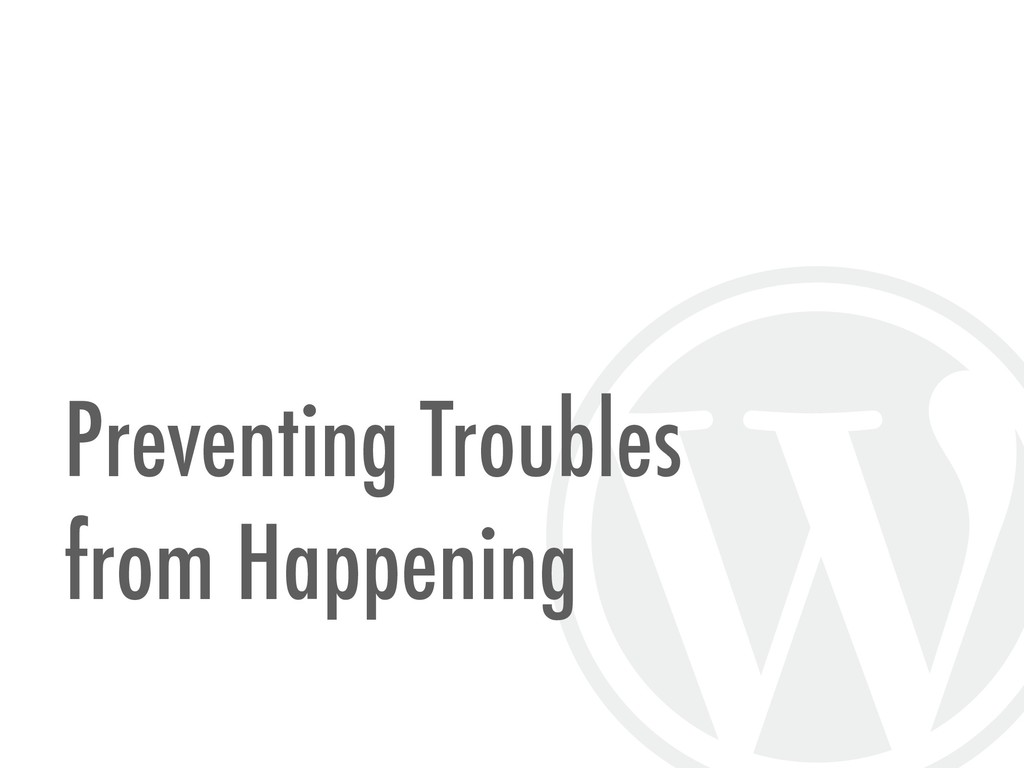Preventing Troubles  from Happening