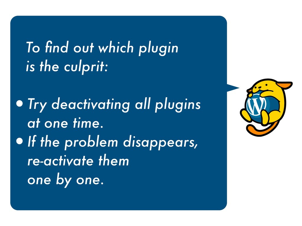 To find out which plugin  is the culprit: •Try...