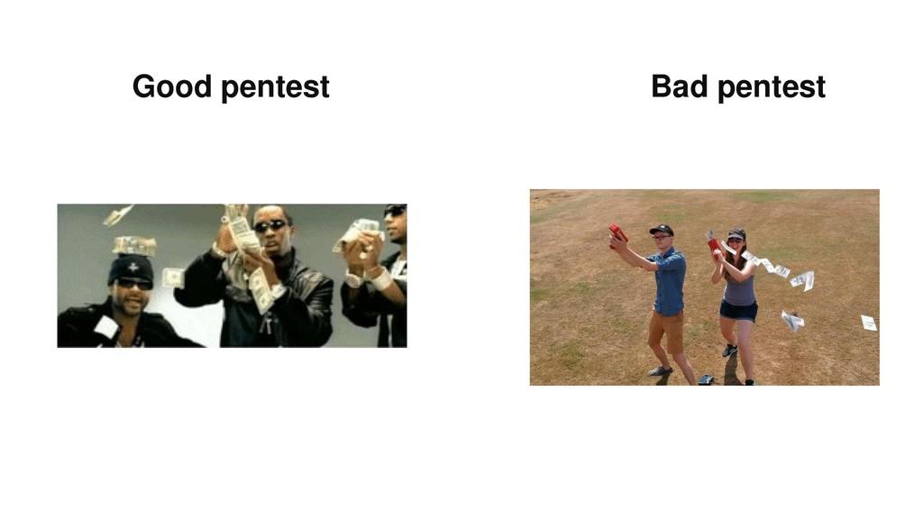 Good pentest Bad pentest